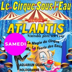 ATLANTIS : le Cirque sous l'eau avec son numéro d'hologramme géant 5D en exclusivité : GCtre Ad Sam 15h