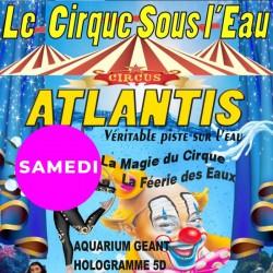 ATLANTIS : le Cirque sous l'eau avec son numéro d'hologramme géant 5D en exclusivité : GCtre Enft Sam 18h