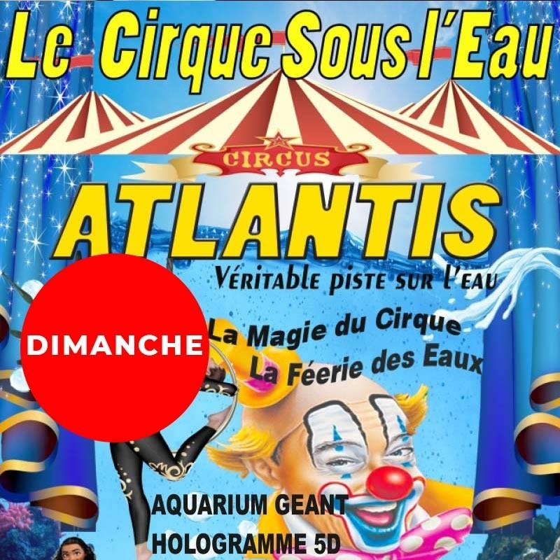 ATLANTIS : le Cirque sous l'eau : GCtre AD Dim 18h